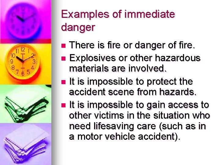 Examples of immediate danger There is fire or danger of fire. n Explosives or