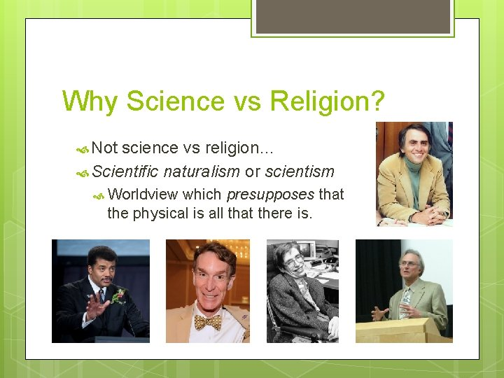 Why Science vs Religion? Not science vs religion… Scientific naturalism or scientism Worldview which