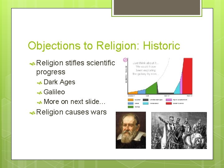 Objections to Religion: Historic Religion stifles scientific progress Dark Ages Galileo More on next