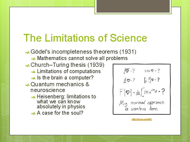 The Limitations of Science Gödel's incompleteness theorems (1931) Mathematics cannot solve all problems Church–Turing