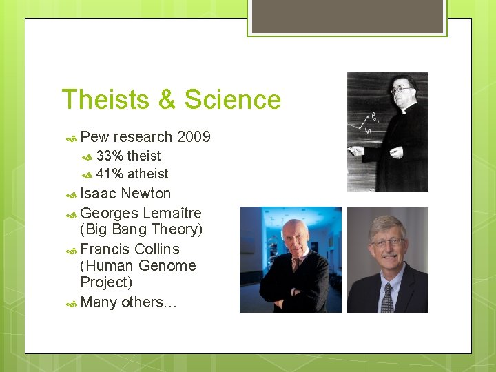 Theists & Science Pew research 2009 33% theist 41% atheist Isaac Newton Georges Lemaître