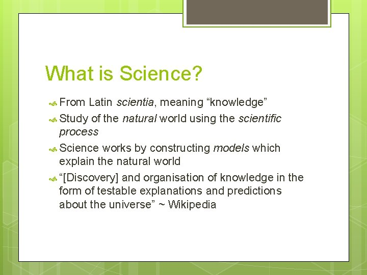 """What is Science? From Latin scientia, meaning """"knowledge"""" Study of the natural world using"""