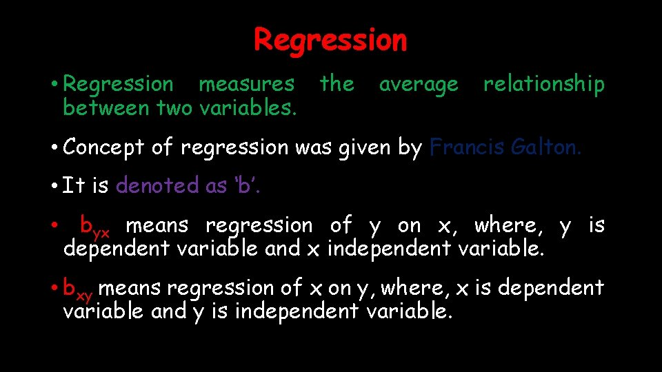 Regression • Regression measures between two variables. the average relationship • Concept of regression