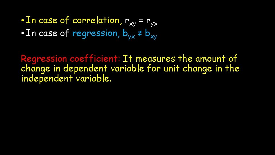 • In case of correlation, rxy = ryx • In case of regression,