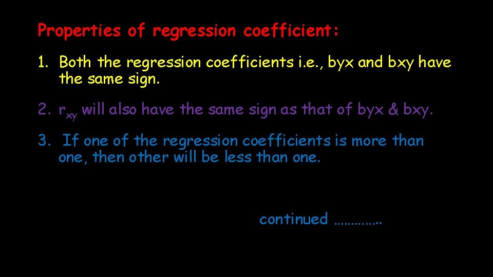 Properties of regression coefficient: 1. Both the regression coefficients i. e. , byx and