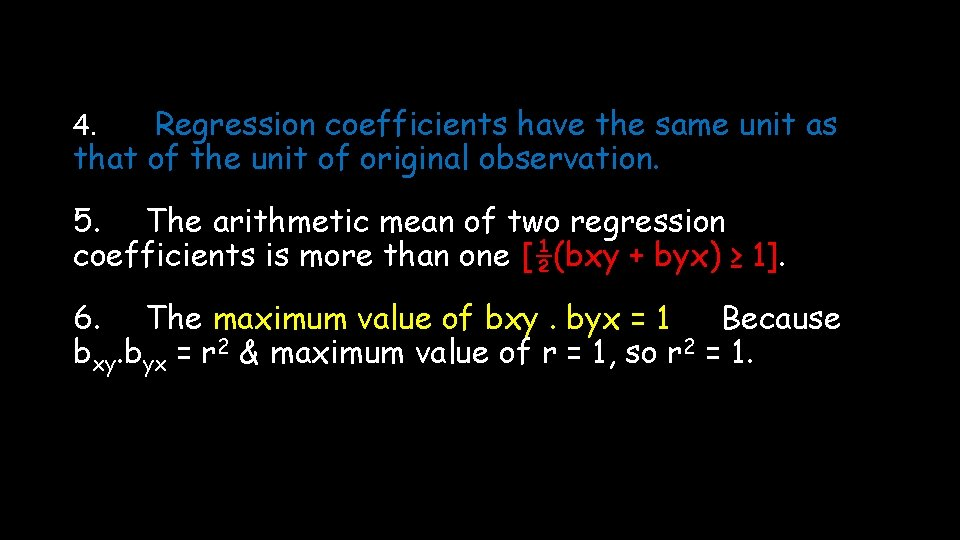 Regression coefficients have the same unit as that of the unit of original observation.