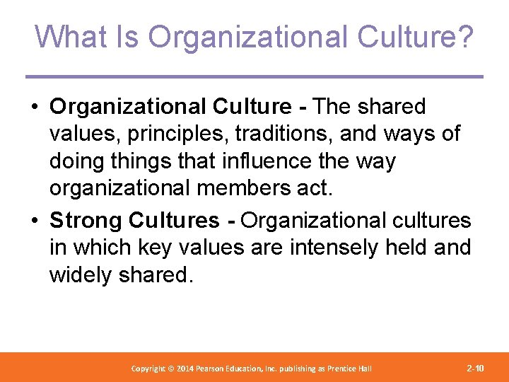 What Is Organizational Culture? • Organizational Culture - The shared values, principles, traditions, and