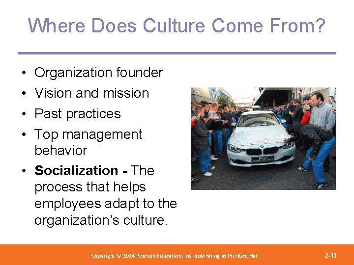 Where Does Culture Come From? • • Organization founder Vision and mission Past practices