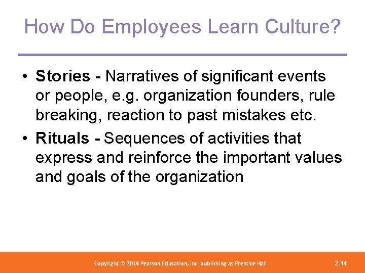 How Do Employees Learn Culture? • Stories - Narratives of significant events or people,