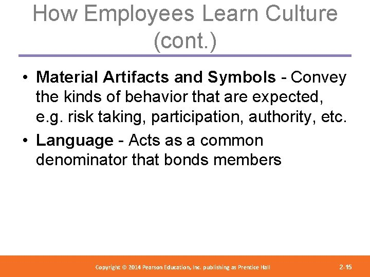 How Employees Learn Culture (cont. ) • Material Artifacts and Symbols - Convey the