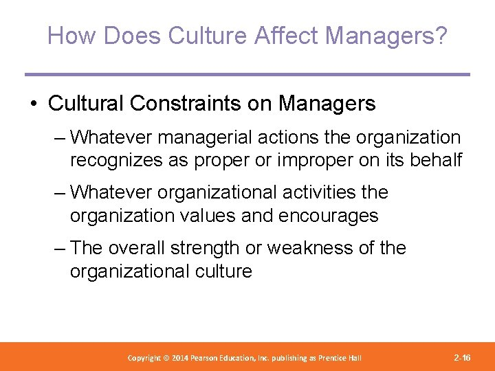 How Does Culture Affect Managers? • Cultural Constraints on Managers – Whatever managerial actions