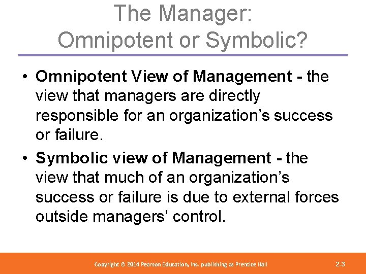 The Manager: Omnipotent or Symbolic? • Omnipotent View of Management - the view that