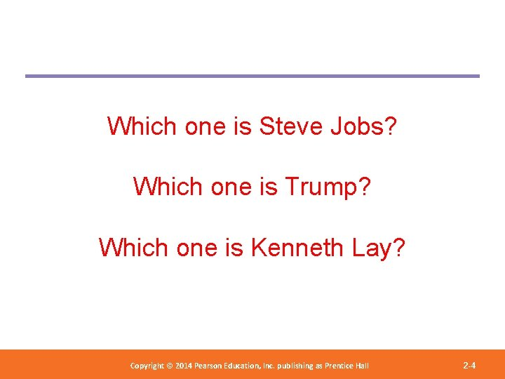 Which one is Steve Jobs? Which one is Trump? Which one is Kenneth Lay?