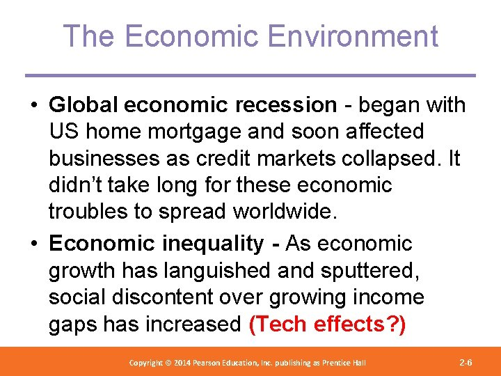 The Economic Environment • Global economic recession - began with US home mortgage and