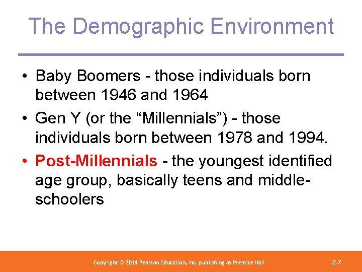 The Demographic Environment • Baby Boomers - those individuals born between 1946 and 1964