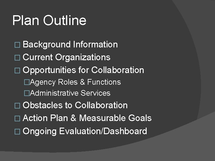 Plan Outline � Background Information � Current Organizations � Opportunities for Collaboration �Agency Roles