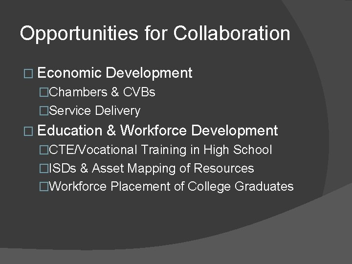 Opportunities for Collaboration � Economic Development �Chambers & CVBs �Service Delivery � Education &