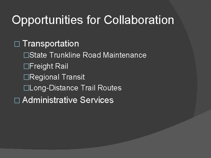 Opportunities for Collaboration � Transportation �State Trunkline Road Maintenance �Freight Rail �Regional Transit �Long-Distance