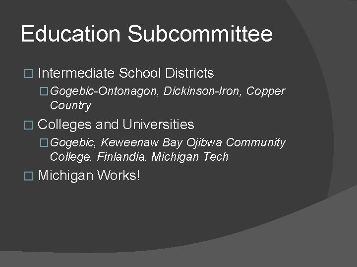 Education Subcommittee � Intermediate School Districts �Gogebic-Ontonagon, Dickinson-Iron, Copper Country � Colleges and Universities