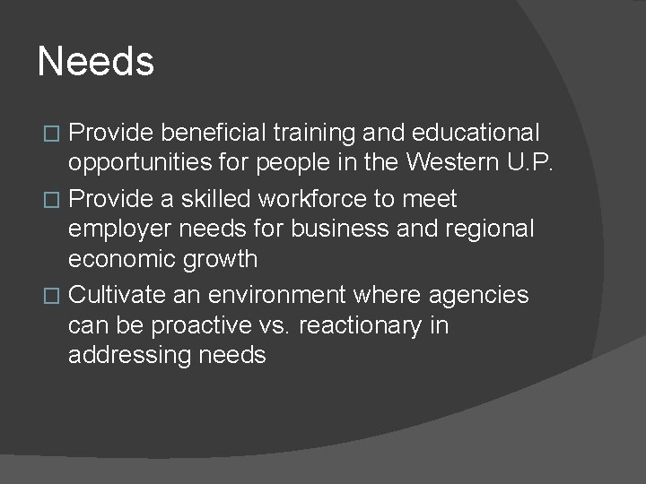 Needs Provide beneficial training and educational opportunities for people in the Western U. P.
