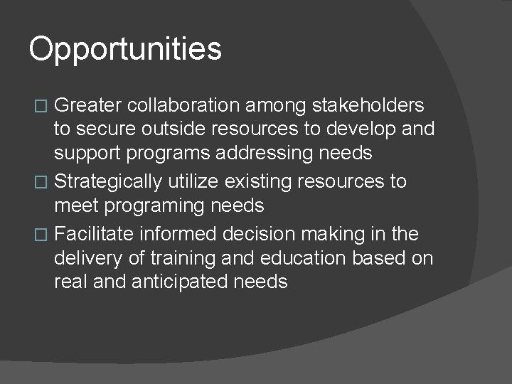 Opportunities Greater collaboration among stakeholders to secure outside resources to develop and support programs