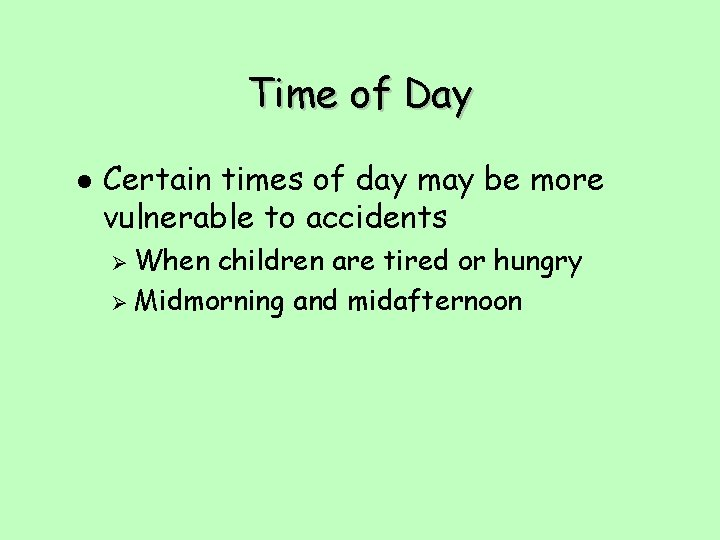 Time of Day l Certain times of day may be more vulnerable to accidents