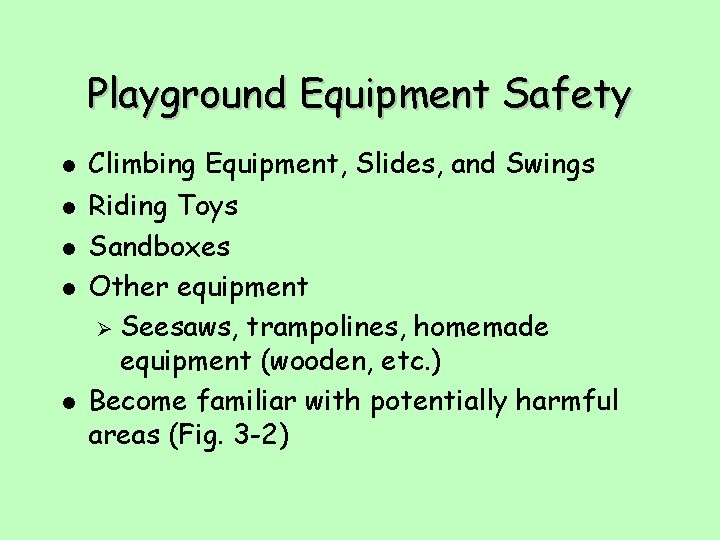 Playground Equipment Safety l l l Climbing Equipment, Slides, and Swings Riding Toys Sandboxes