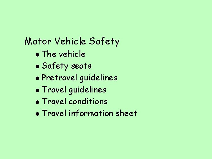 Motor Vehicle Safety The vehicle l Safety seats l Pretravel guidelines l Travel conditions