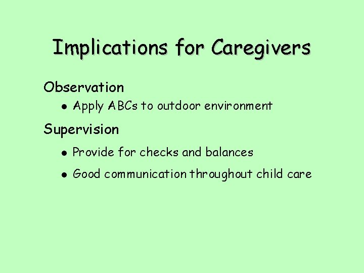 Implications for Caregivers Observation l Apply ABCs to outdoor environment Supervision l Provide for