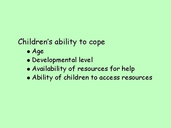Children's ability to cope Age l Developmental level l Availability of resources for help