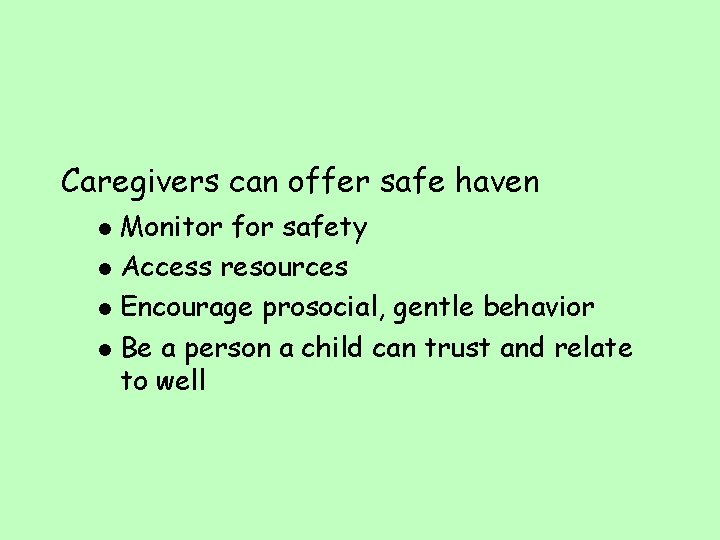 Caregivers can offer safe haven Monitor for safety l Access resources l Encourage prosocial,