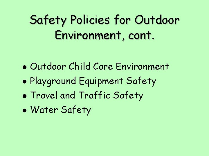 Safety Policies for Outdoor Environment, cont. l Outdoor Child Care Environment l Playground Equipment