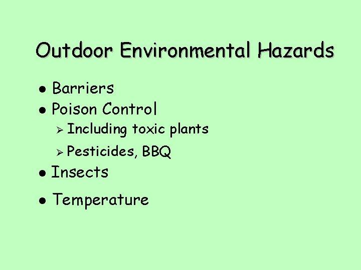 Outdoor Environmental Hazards l l Barriers Poison Control Ø Including toxic plants Ø Pesticides,