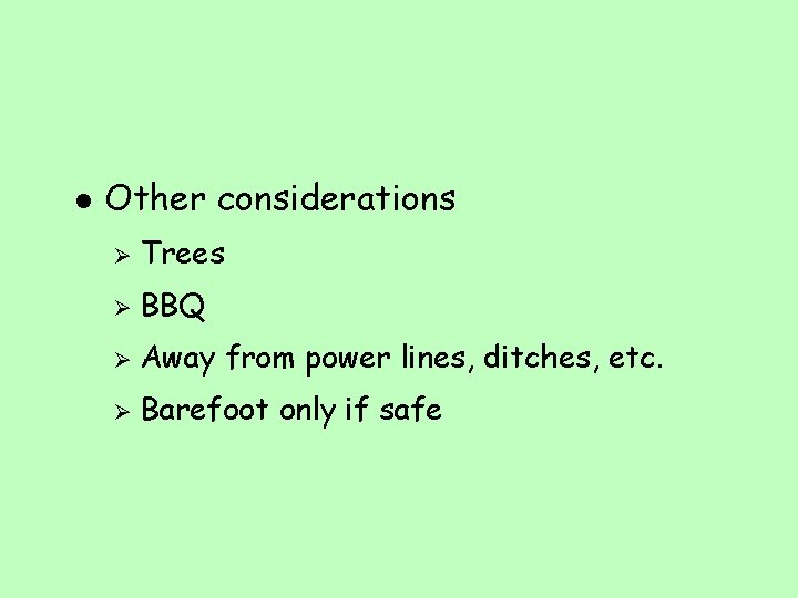 l Other considerations Ø Trees Ø BBQ Ø Away from power lines, ditches, etc.