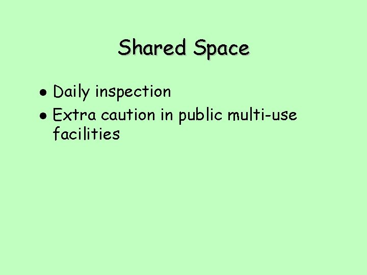 Shared Space l l Daily inspection Extra caution in public multi-use facilities