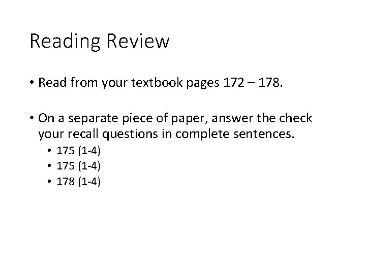Reading Review • Read from your textbook pages 172 – 178. • On a
