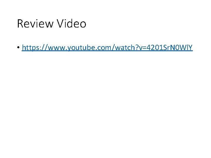 Review Video • https: //www. youtube. com/watch? v=4201 Sr. N 0 Wl. Y
