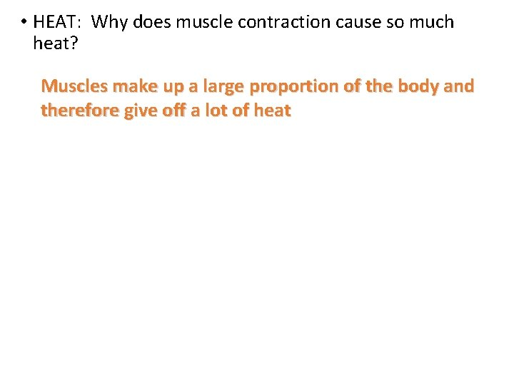 • HEAT: Why does muscle contraction cause so much heat? Muscles make up