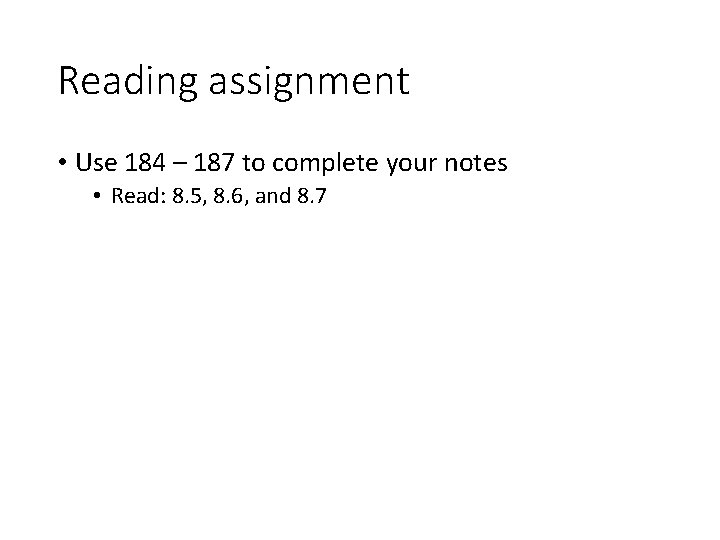 Reading assignment • Use 184 – 187 to complete your notes • Read: 8.