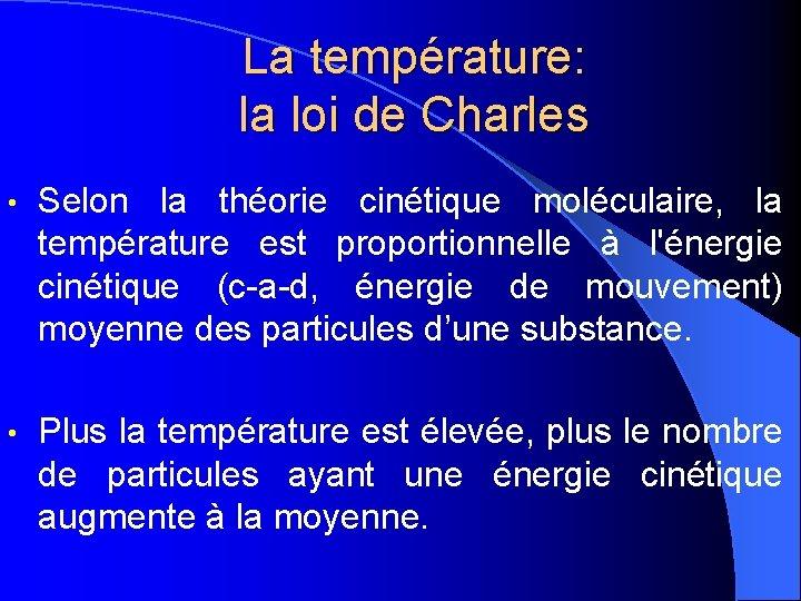 La température: la loi de Charles • Selon la théorie cinétique moléculaire, la température