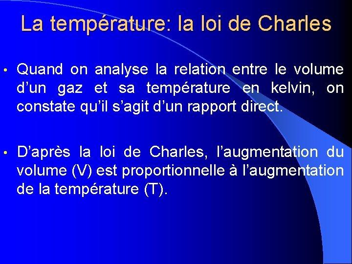 La température: la loi de Charles • Quand on analyse la relation entre le