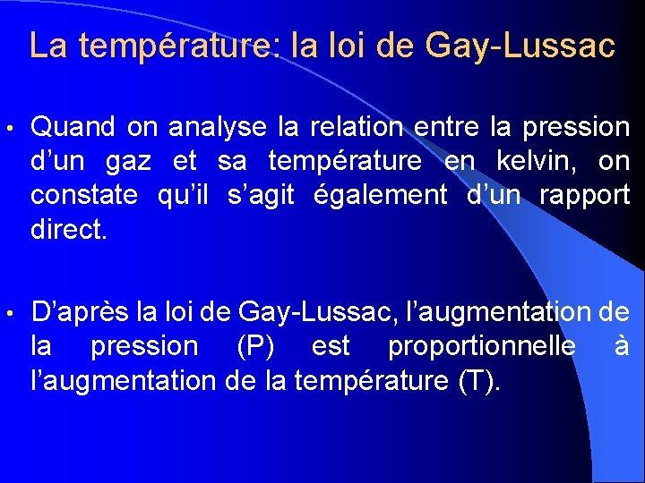 La température: la loi de Gay-Lussac • Quand on analyse la relation entre la