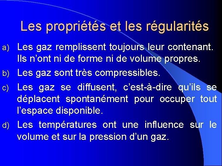 Les propriétés et les régularités Les gaz remplissent toujours leur contenant. Ils n'ont ni