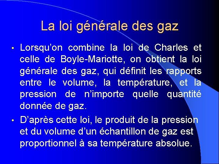 La loi générale des gaz Lorsqu'on combine la loi de Charles et celle de