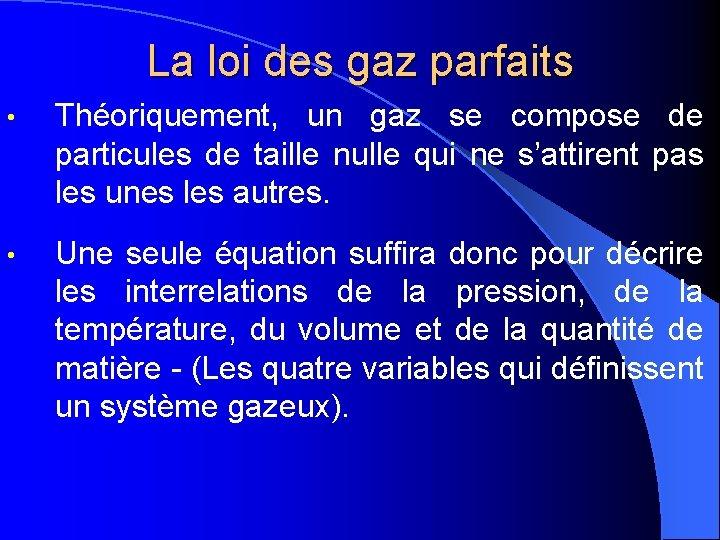 La loi des gaz parfaits • Théoriquement, un gaz se compose de particules de