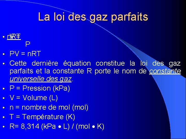 La loi des gaz parfaits • • n. RT V = P PV =