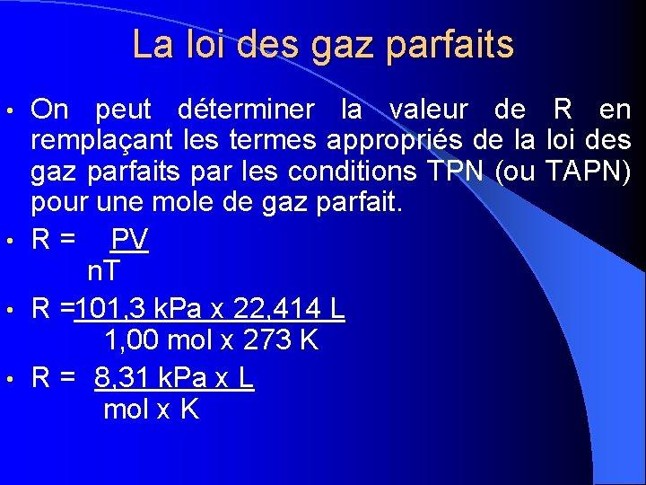 La loi des gaz parfaits On peut déterminer la valeur de R en remplaçant