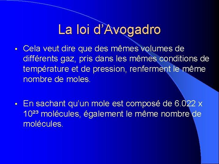 La loi d'Avogadro • Cela veut dire que des mêmes volumes de différents gaz,