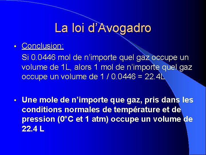 La loi d'Avogadro • Conclusion: Si 0. 0446 mol de n'importe quel gaz occupe