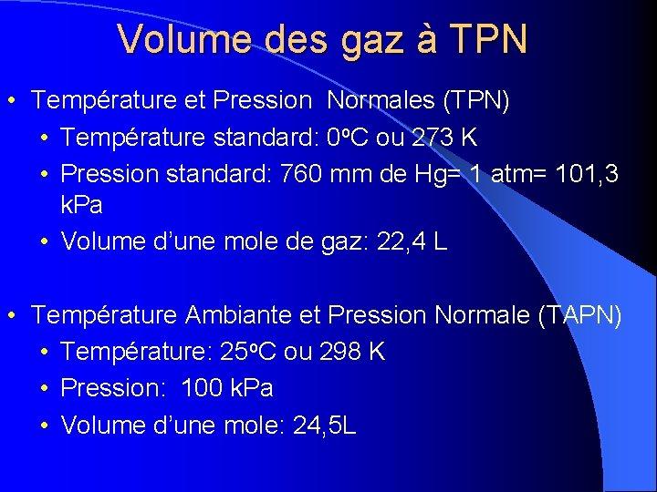 Volume des gaz à TPN • Température et Pression Normales (TPN) • Température standard: